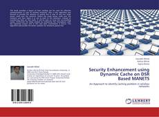 Bookcover of Security Enhancement using Dynamic Cache on DSR Based MANETS