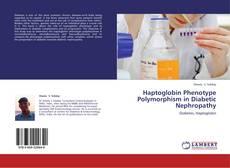 Bookcover of Haptoglobin Phenotype Polymorphism in Diabetic Nephropathy