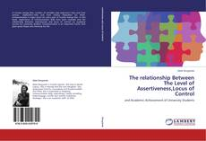 Bookcover of The relationship Between The Level of Assertiveness,Locus of Control