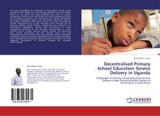 Bookcover of Decentralised Primary School Education Service Delivery in Uganda