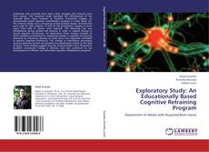 Bookcover of Exploratory Study: An Educationally Based Cognitive Retraining Program