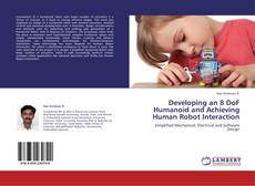 Bookcover of Developing an 8 DoF Humanoid and Achieving Human Robot Interaction