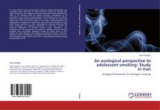 Обложка An ecological perspective to adolescent smoking: Study in Iran