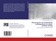 Bookcover of Planning for ex-combatants' reintegration in a post-conflict society