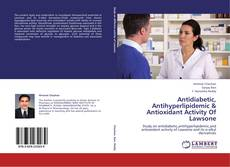 Capa do livro de Antidiabetic, Antihyperlipidemic & Antioxidant Activity Of Lawsone