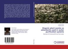 Bookcover of Organic plant wastes as adsorbents used  in water purification systems