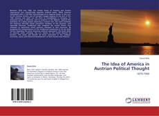 Bookcover of The Idea of America in Austrian Political Thought