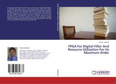 FPGA For Digital Filter And Resource Utilization For Its Maximum Order kitap kapağı