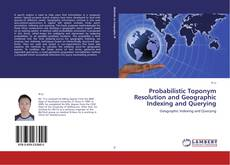 Buchcover von Probabilistic Toponym Resolution and Geographic Indexing and Querying