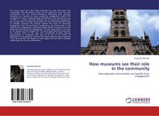 Couverture de How museums see their role in the community