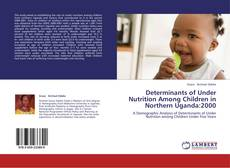 Bookcover of Determinants of Under Nutrition Among Children in Northern Uganda:2000
