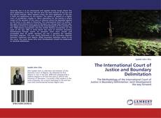 Bookcover of The International Court of Justice and Boundary Delimitation