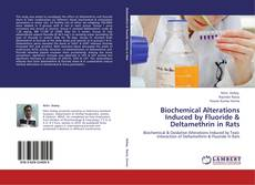Обложка Biochemical Alterations Induced by Fluoride & Deltamethrin in Rats