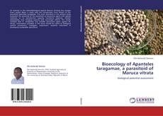 Bookcover of Bioecology of Apanteles taragamae, a parasitoid of Maruca vitrata