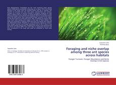 Bookcover of Foraging and niche overlap among three ant species across habitats