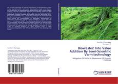 Bookcover of Biowastes' Into Value Addition By Semi-Scientific Vermitechnology