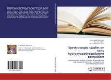 Bookcover of Spectroscopic studies on nano  hydroxyapatite/polymers composites