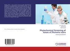 Bookcover of Phytochemical Screening of leaves of Plumeria rubra