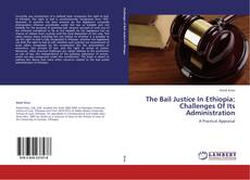 Buchcover von The Bail Justice In Ethiopia: Challenges Of Its Administration
