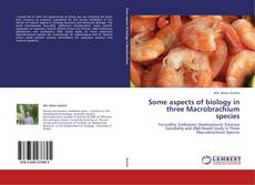 Bookcover of Some aspects of biology in three Macrobrachium species