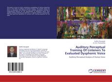 Bookcover of Auditory Perceptual Training Of Listeners To Evaluated Dysphonic Voice