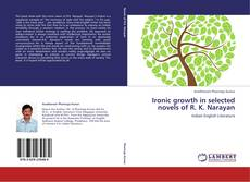 Bookcover of Ironic growth in selected novels of R. K. Narayan