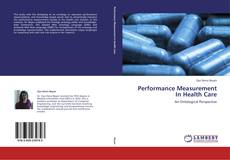 Bookcover of Performance Measurement In Health Care