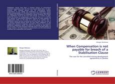 Bookcover of When Compensation is not payable for breach of a Stabilisation Clause