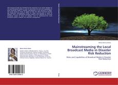 Bookcover of Mainstreaming the Local Broadcast Media in Disaster Risk Reduction