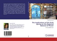 Buchcover von The Implications of the Arab Spring on the Regional Balance of Power