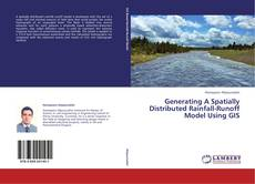 Bookcover of Generating A Spatially Distributed Rainfall-Runoff Model Using GIS