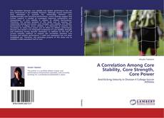 Bookcover of A Correlation Among Core Stability, Core Strength, Core Power