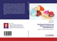 Bookcover of Multiparticulate Drug Delivery System of Cephalosporin