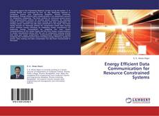 Bookcover of Energy Efficient Data Communication for Resource Constrained Systems