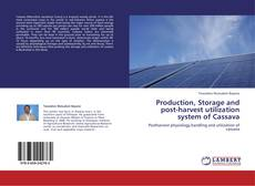 Bookcover of Production, Storage and post-harvest utilization system of Cassava