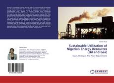 Bookcover of Sustainable Utilization of Nigeria's Energy Resources (Oil and Gas)
