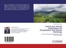 Capa do livro de Forest Loss And Its Implications On Precipitation And Stream Discharge
