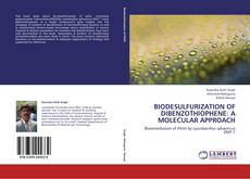 Bookcover of BIODESULFURIZATION OF DIBENZOTHIOPHENE: A MOLECULAR APPROACH