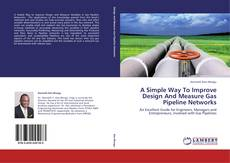 Bookcover of A Simple Way To Improve Design And Measure Gas Pipeline Networks