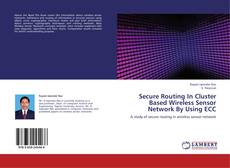 Bookcover of Secure Routing In Cluster Based Wireless Sensor Network By Using ECC