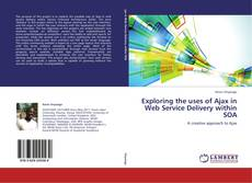 Buchcover von Exploring the uses of Ajax in Web Service Delivery within SOA