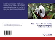 Bookcover of Reliability and maintenance analysis of complex industrial systems