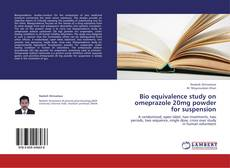 Couverture de Bio equivalence study on omeprazole 20mg powder for suspension