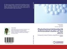 Phytochemical,Antioxidant& Antimicrobial studies of few plants的封面