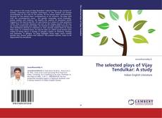 Bookcover of The selected plays of Vijay Tendulkar: A study
