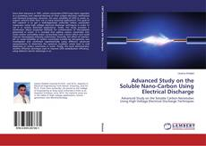 Copertina di Advanced Study on the Soluble Nano-Carbon Using Electrical Discharge