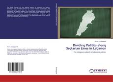 Bookcover of Dividing Politics along Sectarian Lines in Lebanon