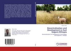 Bookcover of Decentralization and Development in East Gojjam-Ethiopia