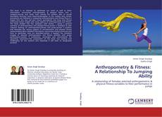 Bookcover of Anthropometry & Fitness:   A Relationship To Jumping Ability