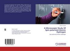 Bookcover of A Microscopic Study Of Spin-polarized Atomic Hydrogen